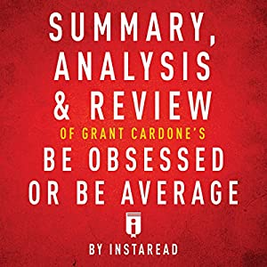 Summary, Analysis & Review of Grant Cardone's Be Obsessed or Be Average by Instaread Audiobook