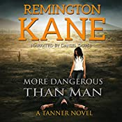 More Dangerous than Man: A Tanner Novel, Book 10 | Remington Kane