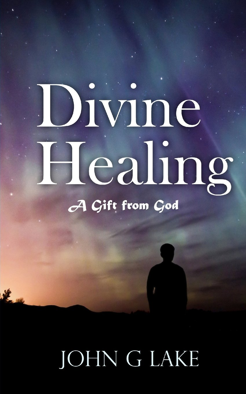 Divine Healing: A Gift from God: John G Lake, William S Crockett Jr:  9781541296121: Amazon.com: Books