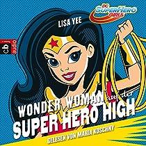 WONDER WOMAN AUF DER SUPER HERO HIGH (DIE SUPERHELDEN HIGH SCHOOL 1)