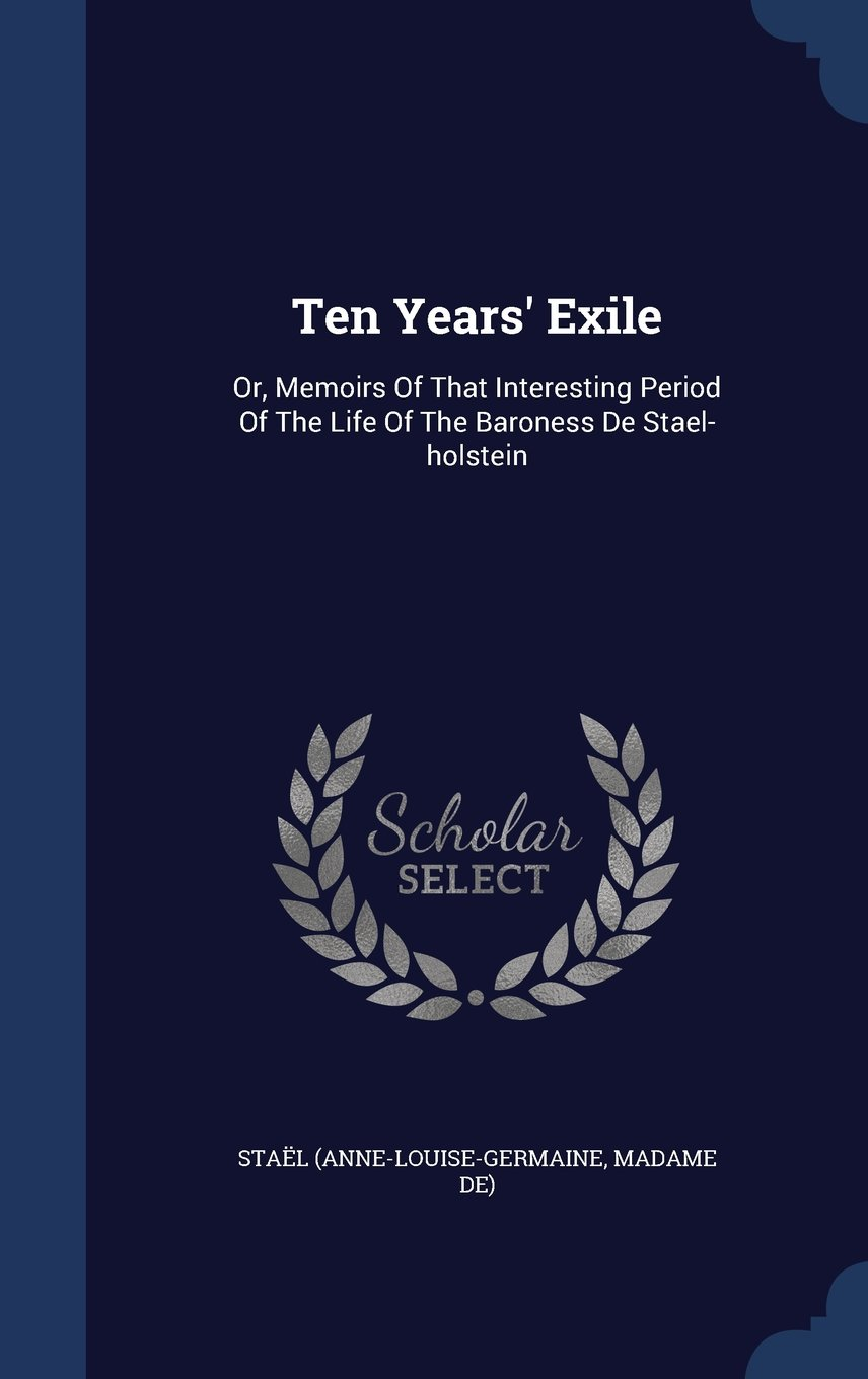 Ten Years' Exile: Or, Memoirs of That Interesting Period of the Life of the Baroness de Stael-Holstein PDF