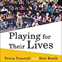 Playing for Their Lives: The Global El Sistema Movement for Social Change Through Music Audiobook by Tricia Tunstall, Eric Booth Narrated by Bob Souer