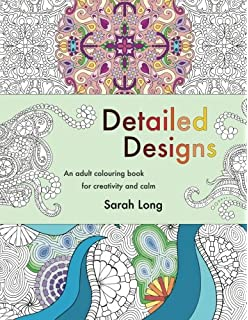 Detailed Designs An Adult Colouring Book For Creativity And Calm Intricate Illustrations Patterns