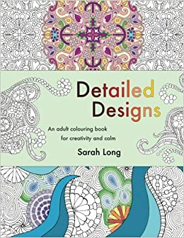 amazoncom detailed designs an adult colouring book for creativity and calm intricate illustrations patterns and mandalas 9781534799110 sarah long