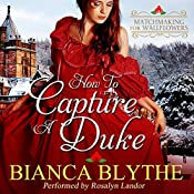 How to Capture a Duke: Matchmaking for Wallflowers, Book 1 | Bianca Blythe