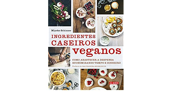 Ingredientes Caseiros Veganos: Miyoko Schinner: 9788578814144: Amazon.com: Books