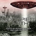 Occupied Earth: Stories of Aliens, Resistance and Survival at All Costs | Richard Brewer,Gary Phillips