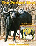 img - for Perfect Shot Shot Placement For African Big Game book / textbook / text book