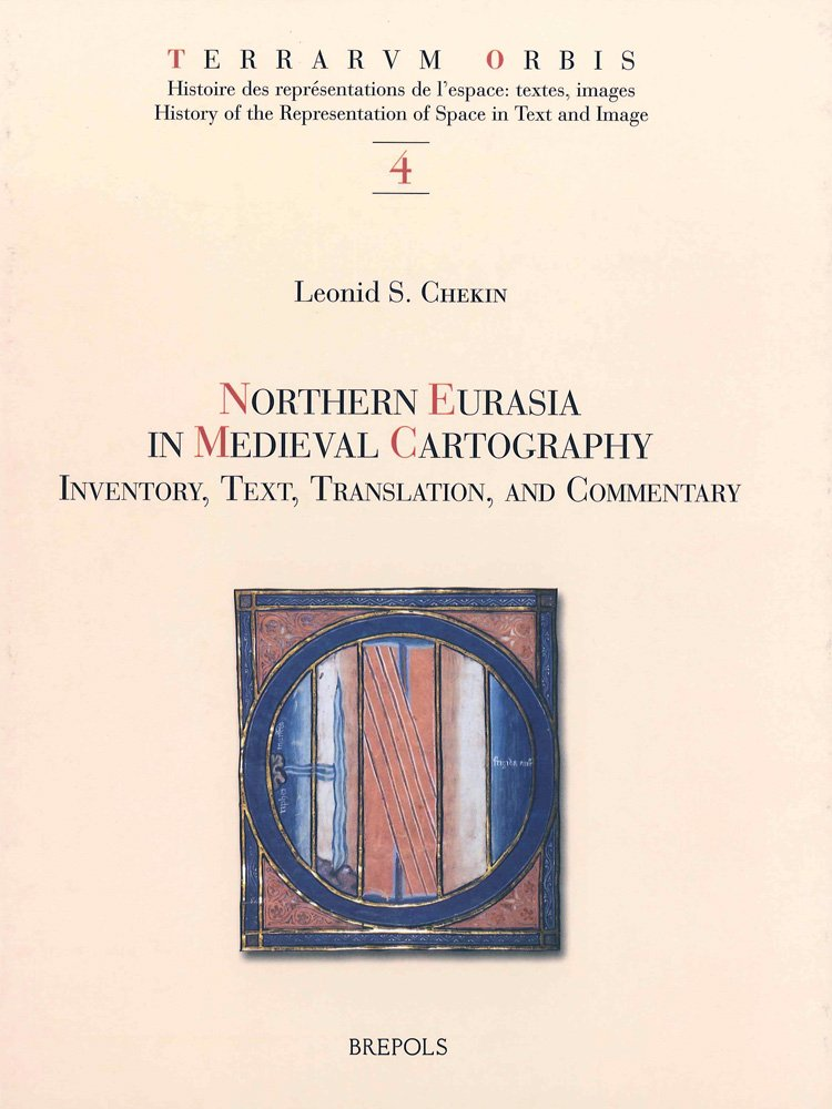 Northern Eurasia in Medieval Cartography: Inventory, Texts, Translation, and Commentary (TERRARUM ORBIS) pdf