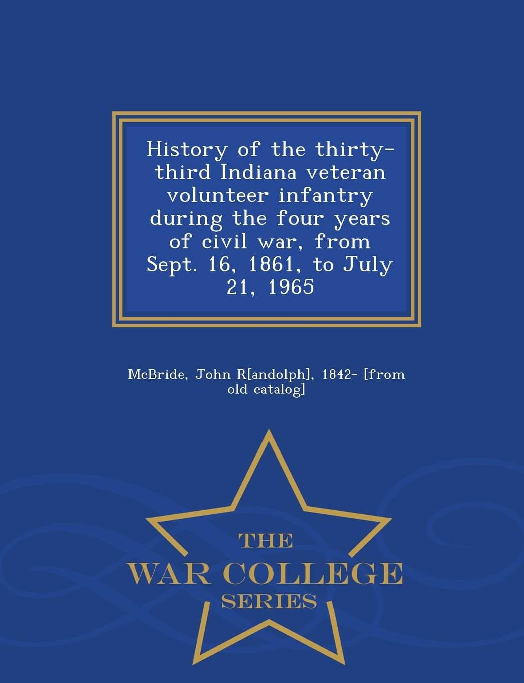 History of the thirty-third Indiana veteran volunteer infantry during the four years of civil war, from Sept. 16, 1861, to July 21, 1965  - War College Series ebook