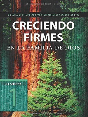Creciendo firmes en la familia de Dios: Un curso de discipulado para fortalecer su caminar con Dios (La Serie 2:7) (Spanish Edition)
