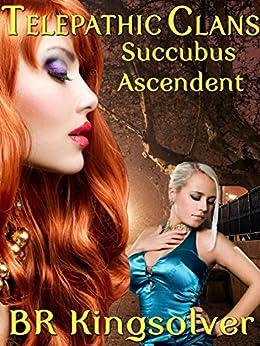 Succubus Ascendant: An Urban Fantasy (The Telepathic Clans Saga Book 5) by [Kingsolver, BR]