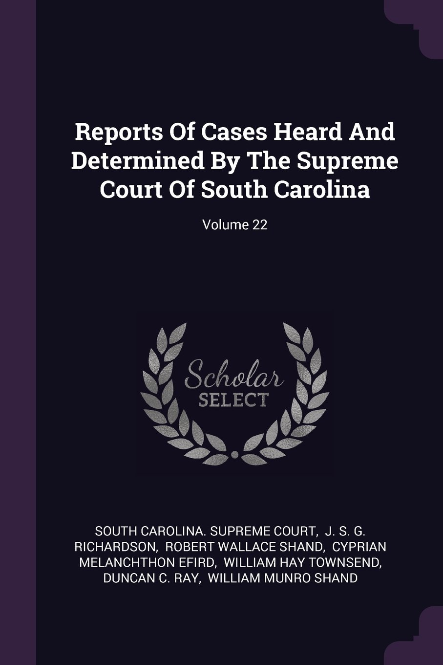 Reports Of Cases Heard And Determined By The Supreme Court Of South Carolina; Volume 22 pdf