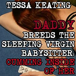 Daddy Breeds the Sleeping Virgin Babysitter: Cumming Inside of Her