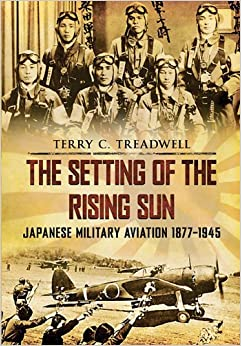 The Setting of the Rising Sun: Japanese Military Aviation 1877-1945 by Terry C. Treadwell (10-Dec-2010) Mass Market