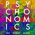 Psychonomics: How Modern Science Aims to Conquer the Mind and How the Mind Prevails Audiobook by Eric Robert Morse Narrated by James Foster