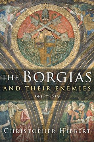 Read Online The Borgias and Their Enemies: 1431-1519 pdf