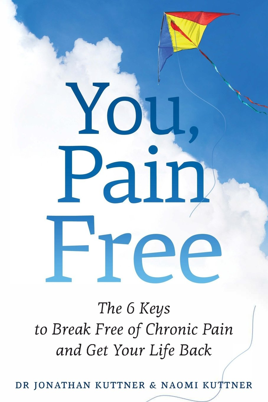 You, Pain Free: The 6 Keys To Break Free Of Chronic Pain And Get Your Life  Back: Jonathan Kuttner: 9781541387676: Amazon: Books