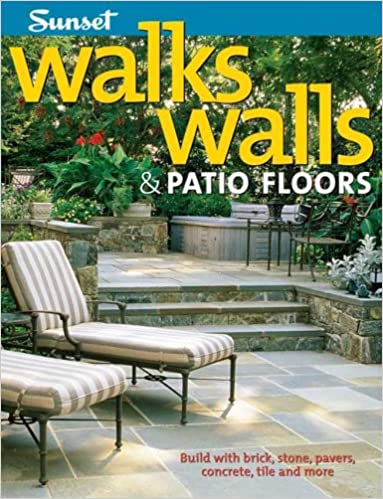 Walks, Walls U0026 Patio Floors: Build With Brick, Stone, Pavers, Concrete,  Tile And More: Editors Of Sunset Books: 9780376017093: Amazon.com: Books