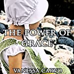 The Power of Grace: An Amish Novella About Love | Vanessa Carvo