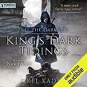 Free the Darkness: King's Dark Tidings, Book 1 | Kel Kade
