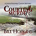 Courting Murder: Judge Rosswell Carew Mystery, Book 1 Audiobook by Bill Hopkins Narrated by Jim Tedder
