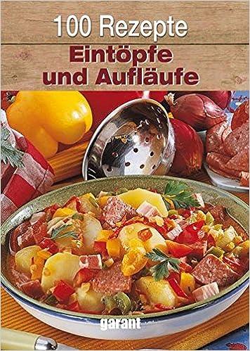 100 Rezepte Eintöpfe Und Aufläufe Amazonde Bücher