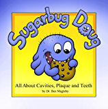Sugarbug Doug: All About Cavities, Plaque and Teeth