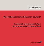 Was haben die Hartz-Reformen bewirkt?: Zu Ausmaß, Ursachen und Folgen der Arbeitslosigkeit in Deutschland