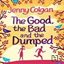 The Good, the Bad and the Dumped Hörbuch von Jenny Colgan Gesprochen von: Penelope Rawlins
