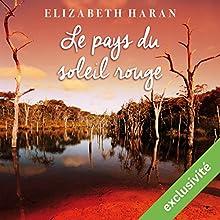 Le pays du soleil rouge | Livre audio Auteur(s) : Elizabeth Haran Narrateur(s) : Éric Chantelauze