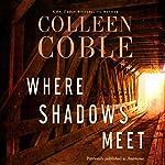 Where Shadows Meet: A Romantic Suspense Novel | Colleen Coble