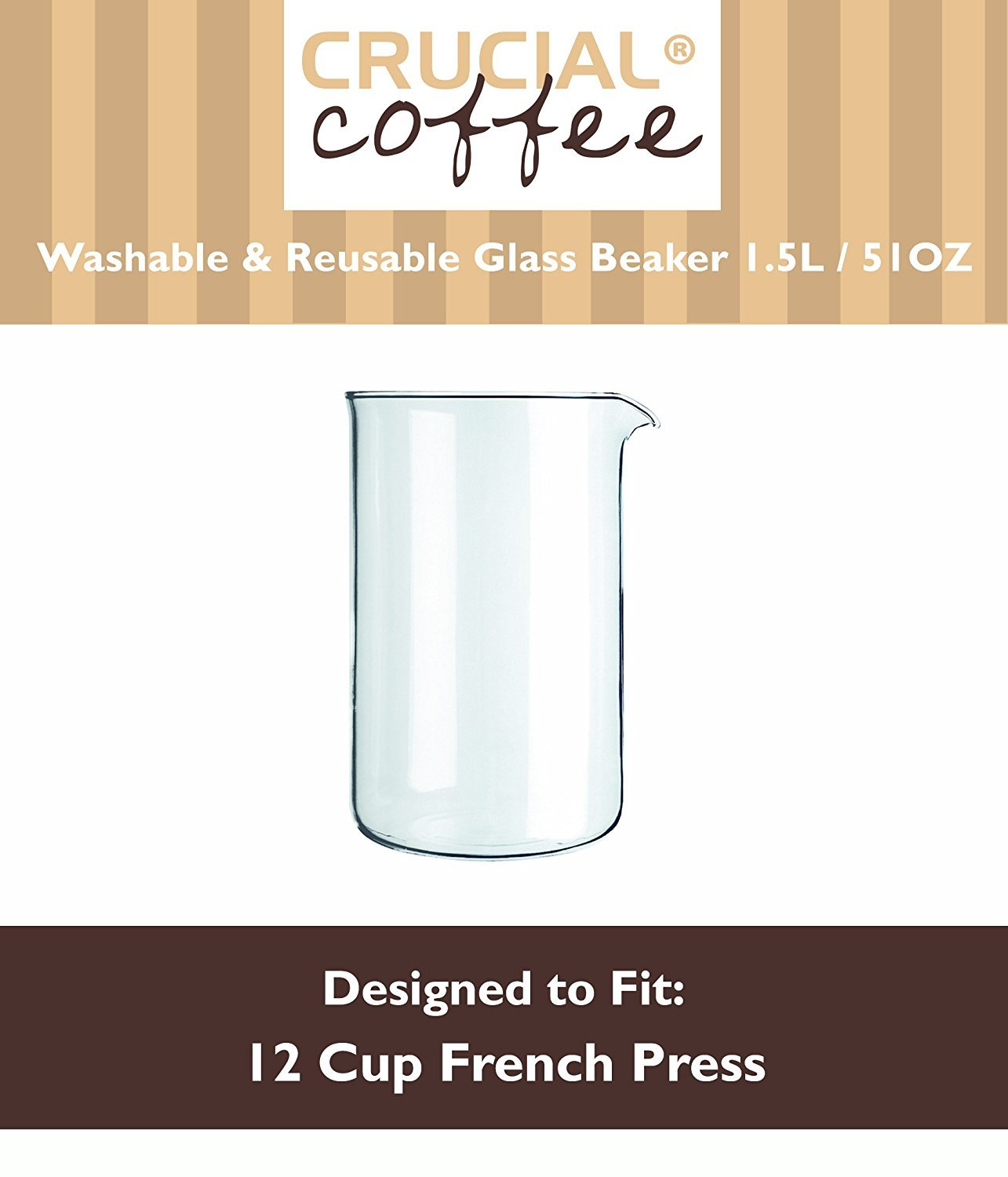 12 Cup (51 OZ) Universal Washable & Reusable Replacement French Press Glass Beaker Fits Bodum & 12 Cup French Presses, Designed & Engineered by Crucial Coffee