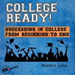 College Ready!: Succeeding in College from Beginning to End | Marilyn John