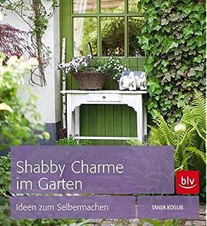 Shabby Style Im Garten: Der Gartenratgeber Voller Bezaubernder ... Shabby Chic Im Garten Moebel Deko Ideen
