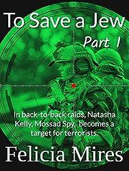 To Save a Jew, Part 1 (Natasha Kelly, Mossad Spy Book 4)