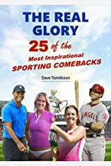 The Real Glory: 25 of the Most Inspirational Sporting Comebacks Kindle Edition