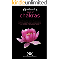Avalonia's Book of Chakras: A Practical Manual for working with your Chakras using Aromatherapy, Colours, Crystals, Mantra and Meditation to work ... with ... Natural Energy Centres (English Edition)