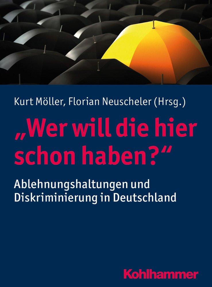 Wer will die hier schon haben?: Ablehnungshaltungen und Diskriminierung in Deutschland