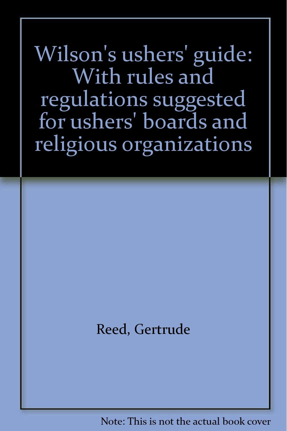 Wilson's ushers' guide: With rules and regulations suggested for ushers'  boards and religious organizations: Gertrude Reed: Amazon.com: Books