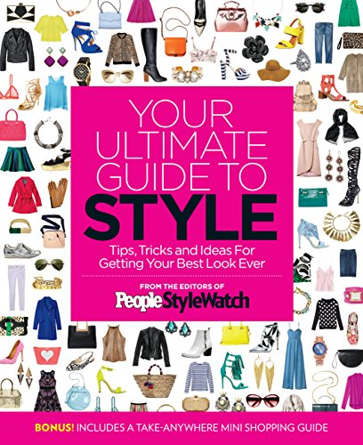 Your Ultimate Guide to Style: Tips, Tricks and Ideas For Getting Your Best Look Ever (People Style Watch Kindle)