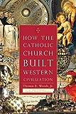 capa de How the Catholic Church Built Western Civilization