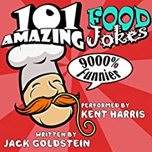 101 Amazing Food Jokes: Told by Master Funnyman Kent Harris Audiobook by Jack Goldstein Narrated by Kent Harris