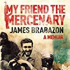 My Friend the Mercenary Hörbuch von James Brabazon Gesprochen von: James Brabazon