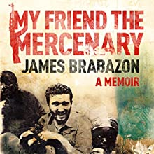 My Friend the Mercenary Audiobook by James Brabazon Narrated by James Brabazon