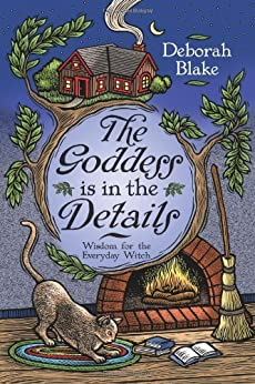 The Goddess Is in the Details: Wisdom for the Everyday Witch by [Blake, Deborah]