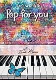 """Pop for you Vol. 1 - (Inhalt identisch mit """"Pop for Girls Vol.1"""") - 11 traumhaft schöne Klavierstücke für Fortgeschrittene - wie Filmmusik / Klaviernoten / gratis mp3-Download aller Stücke"""