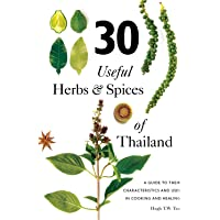 30 Useful Herbs & Spices of Thailand: A Guide to Their Characteristics and Uses in Cooking and Healing