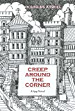 Creep Around the Corner, A Novel of the Spy World in Europe During the Cold War Years.