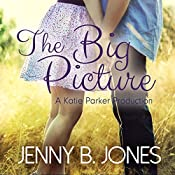 The Big Picture: A Katie Parker Production, Book 3 | Jenny B. Jones